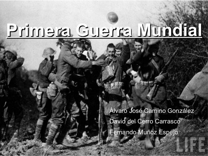 Primera Guerra Mundial <ul><li>Álvaro José Camino González