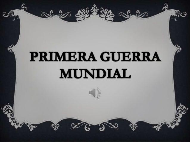 ANTIGUAMENTE CONOCIDA COMOLA GRAN GUERRA ANTES DEL COMIENZO   DE LA SEGUNDA GUERRA MUNDIAL