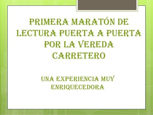 PRIMERA MARATÓN DE LECTURA PUERTA A PUERTA POR LA VEREDA CARRETERO UNA EXPERIENCIA MUY ENRIQUECEDORA