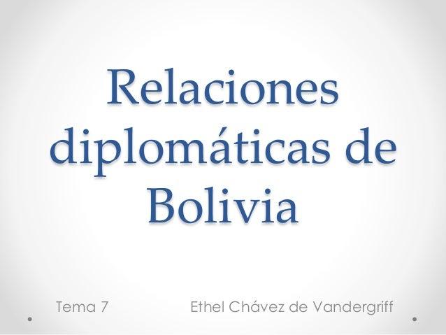 Relaciones diplomáticas de Bolivia Tema 7  Ethel Chávez de Vandergriff