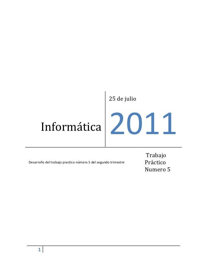 Informática25 de julio2011Desarrollo del trabajo practico número 5 del segundo trimestre Trabajo Práctico Numero 5 <br />B...