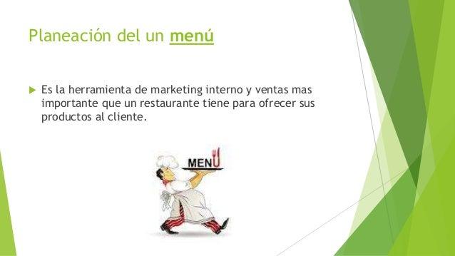 Planeación del un menú  Es la herramienta de marketing interno y ventas mas importante que un restaurante tiene para ofre...