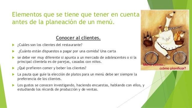 Elementos que se tiene que tener en cuenta antes de la planeación de un menú. Conocer al clientes.  ¿Cuáles son los clien...
