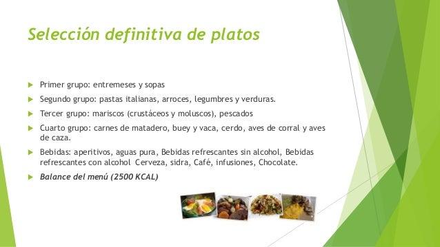 Selección definitiva de platos  Primer grupo: entremeses y sopas  Segundo grupo: pastas italianas, arroces, legumbres y ...