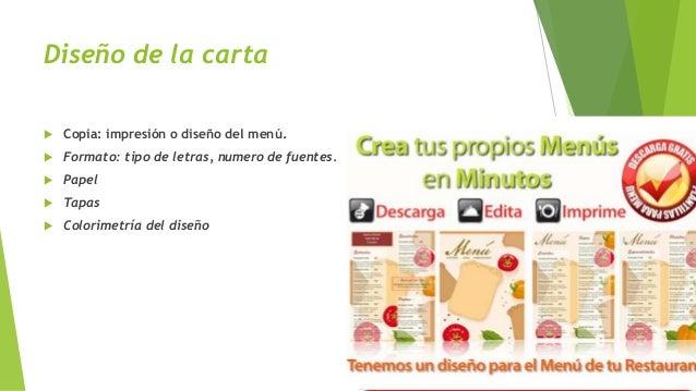 Diseño de la carta  Copia: impresión o diseño del menú.  Formato: tipo de letras, numero de fuentes.  Papel  Tapas  C...