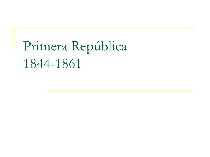 Primera República  1844-1861