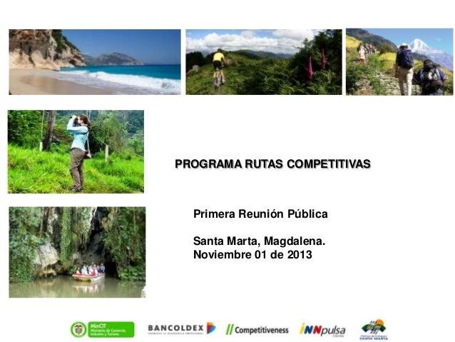 PROGRAMA RUTAS COMPETITIVAS  Primera Reunión Pública Santa Marta, Magdalena. Noviembre 01 de 2013