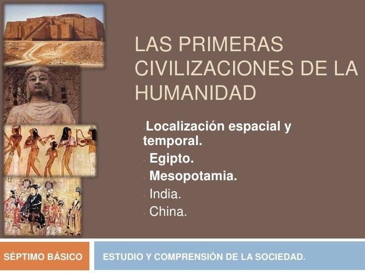 Las primeras civilizaciones de la Humanidad<br /><ul><li>Localización espacial y temporal.