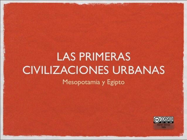 LAS PRIMERASCIVILIZACIONES URBANAS      Mesopotamia y Egipto                             Daniel Gómez                     ...