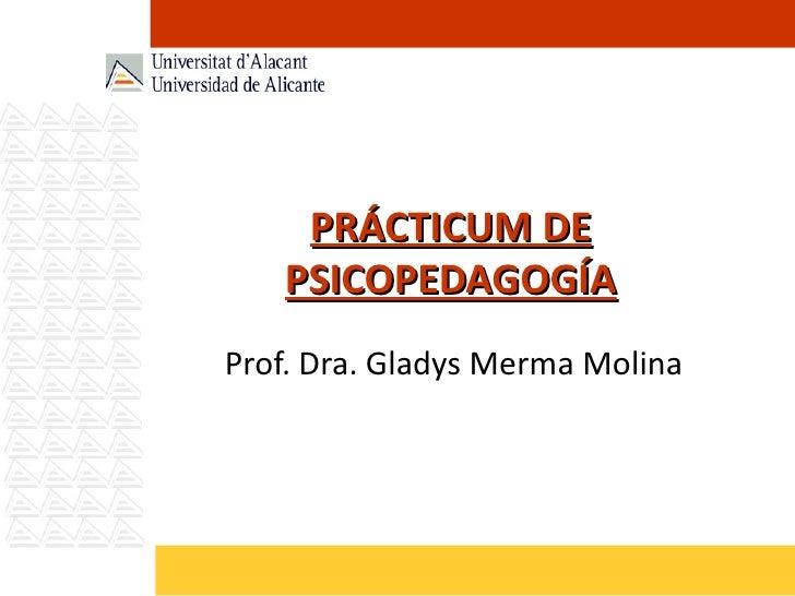 PRÁCTICUM DE PSICOPEDAGOGÍA Prof. Dra. Gladys Merma Molina