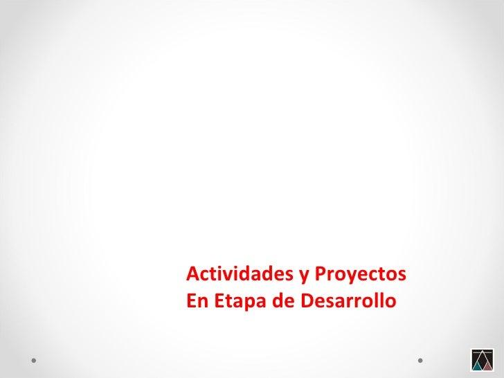 Actividades y Proyectos En Etapa de Desarrollo