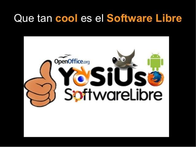 Que tan cool es el Software Libre