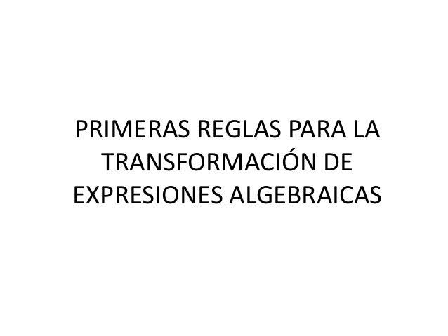 PRIMERAS REGLAS PARA LA  TRANSFORMACIÓN DEEXPRESIONES ALGEBRAICAS