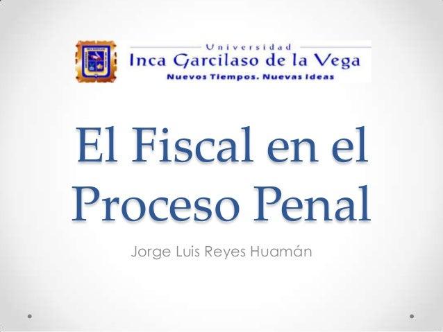 El fiscal en el Proceso Penal