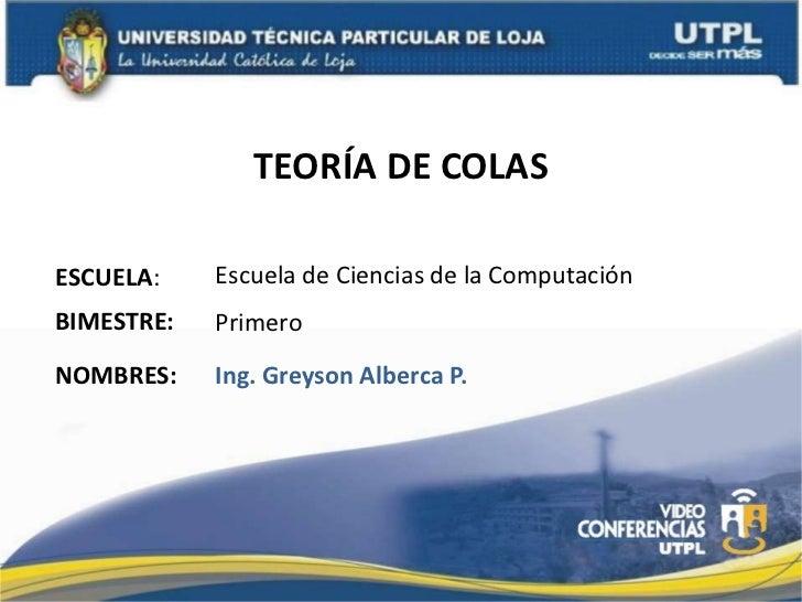 TEORÍA DE COLAS<br />Escuela de Ciencias de la Computación<br />ESCUELA:<br />BIMESTRE:<br />Primero<br />NOMBRES:<br />In...