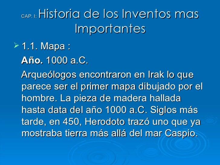 CAP. I:  Historia de los Inventos mas Importantes <ul><li>1.1. Mapa :  </li></ul><ul><li>Año.  1000 a.C. </li></ul><ul><li...