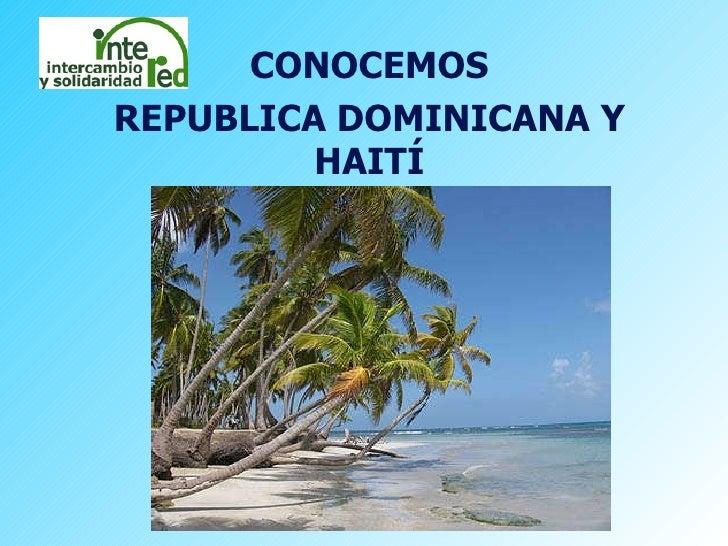 CONOCEMOS REPUBLICA DOMINICANA Y HAITÍ