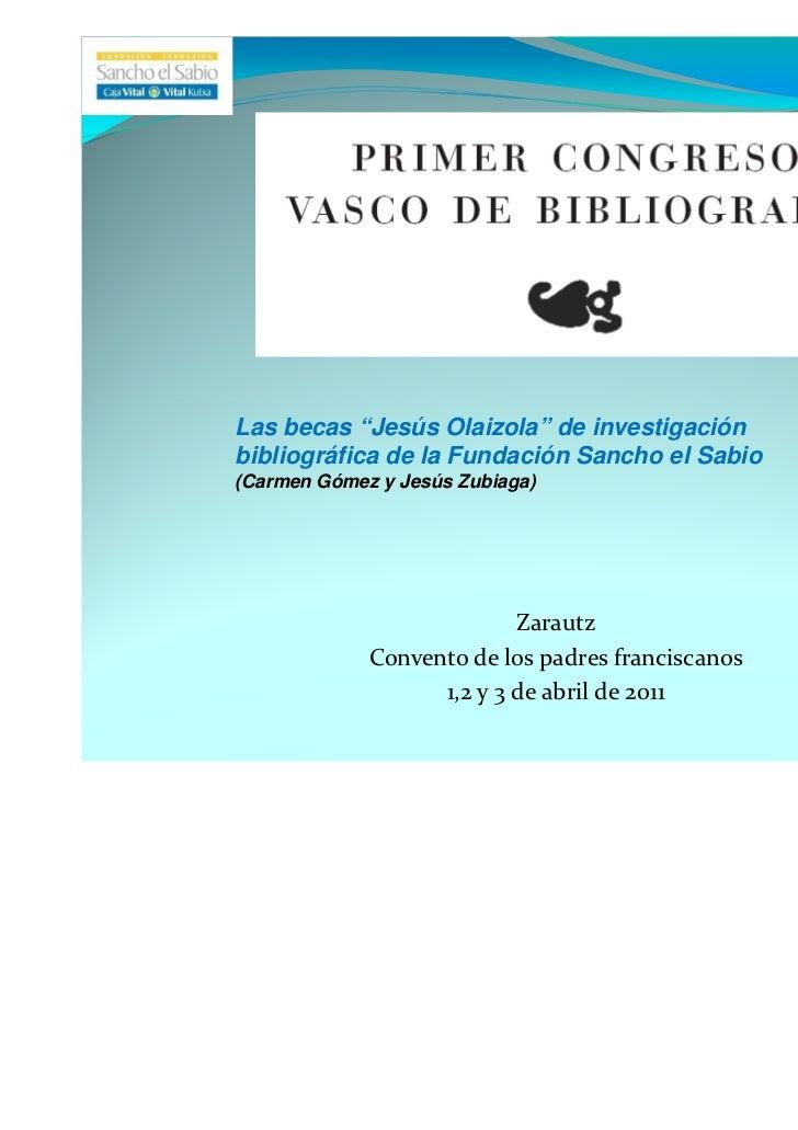 """Las becas """"Jesús Olaizola"""" de investigaciónbibliográfica de la Fundación Sancho el Sabio(Carmen Gómez y Jesús Zubiaga)    ..."""
