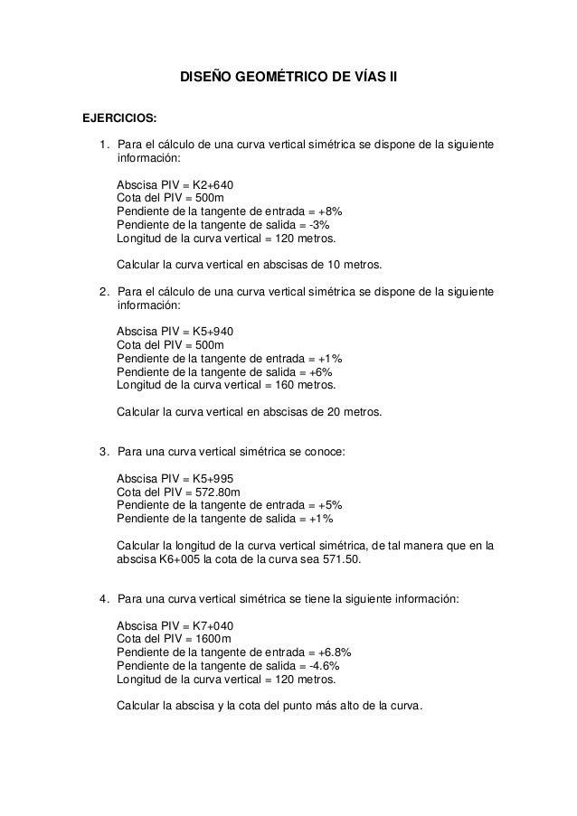 DISEÑO GEOMÉTRICO DE VÍAS II EJERCICIOS: 1. Para el cálculo de una curva vertical simétrica se dispone de la siguiente inf...