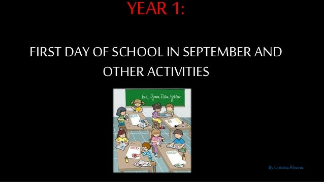 YEAR 1: FIRST DAY OF SCHOOL IN SEPTEMBER AND OTHER ACTIVITIES By Cristina Álvarez