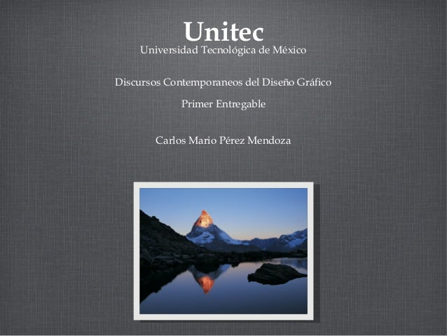 UnitecUniversidad Tecnológica de México Carlos Mario Pérez Mendoza Discursos Contemporaneos del Diseño Gráfico Primer Entr...