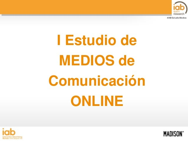 #IABEstudioMedios  I Estudio de MEDIOS de Comunicación ONLINE I ESTUDIO DE MEDIOS DE COMUNICACIÓN ONLINE