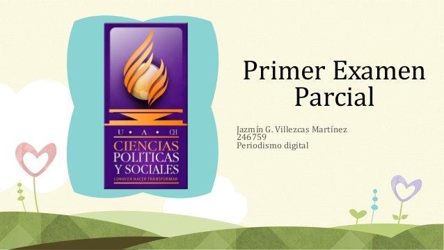 Primer Examen Parcial Jazmín G. Villezcas Martínez 246759 Periodismo digital