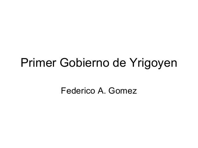 Primer Gobierno de Yrigoyen Federico A. Gomez