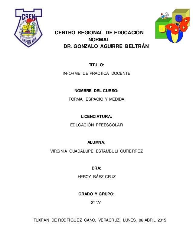 CENTRO REGIONAL DE EDUCACIÓN NORMAL DR. GONZALO AGUIRRE BELTRÁN TITULO: INFORME DE PRACTICA DOCENTE NOMBRE DEL CURSO: FORM...