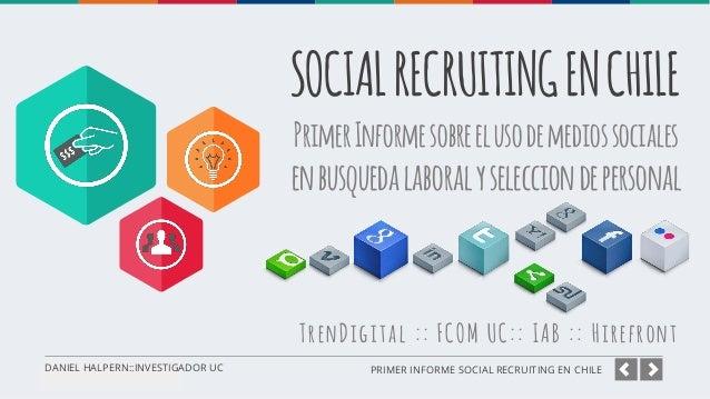 SOCIAL RECRUITING EN CHILE Primer Informe sobre el uso de medios sociales  en busqueda laboral y seleccion de personal  Tr...