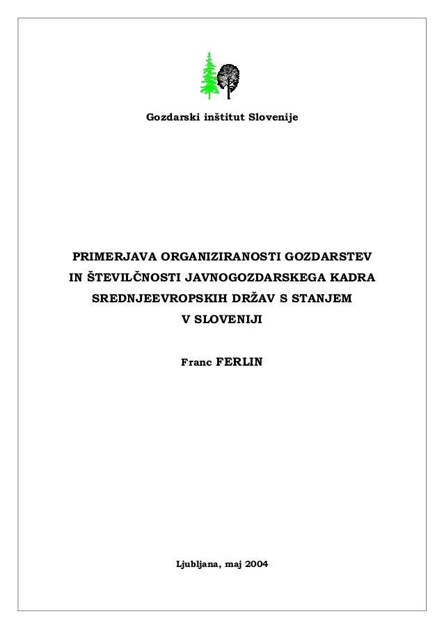 Gozdarski inštitut SlovenijePRIMERJAVA ORGANIZIRANOSTI GOZDARSTEVIN ŠTEVILČNOSTI JAVNOGOZDARSKEGA KADRA  SREDNJEEVROPSKIH ...