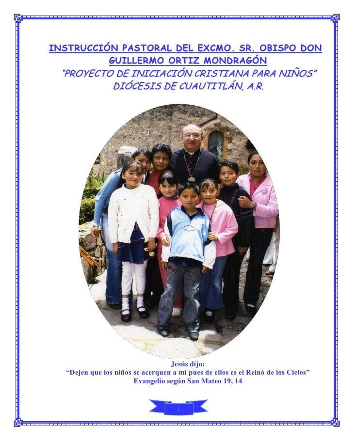 """INSTRUCCIÓN PASTORAL DEL EXCMO. SR. OBISPO DON           GUILLERMO ORTIZ MONDRAGÓN  """"PROYECTO DE INICIACIÓN CRISTIANA PARA..."""