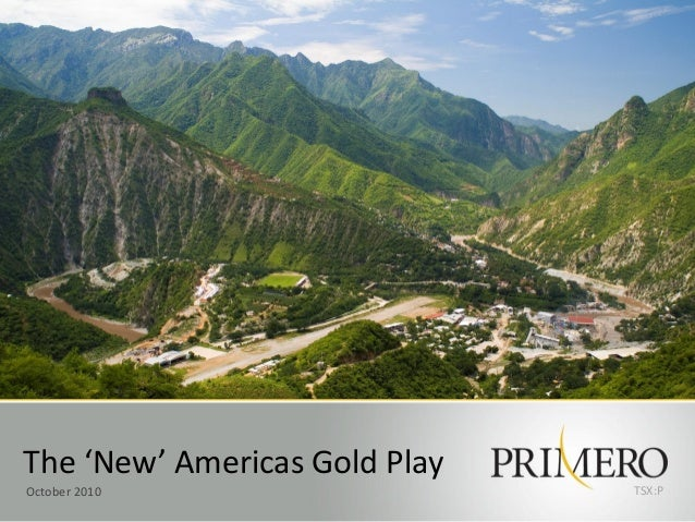 The 'New' Americas Gold Play October 2010 TSX:P