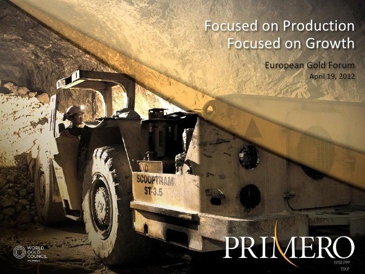 Focused on Production   Focused on Growth        European Gold Forum                  April 19, 2012                      ...
