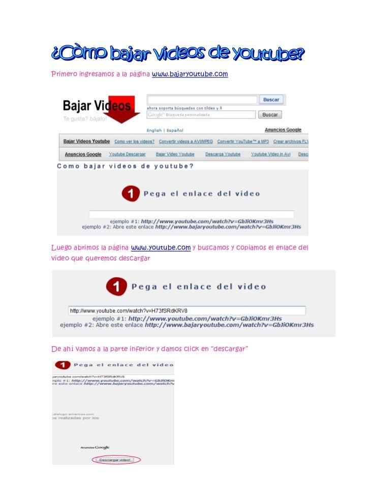 Primero ingresamos a la página www.bajaryoutube.comLuego abrimos la página www.youtube.com y buscamos y copiamos el enlace...