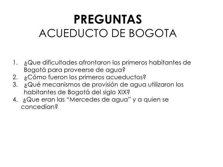 PREGUNTAS<br />ACUEDUCTO DE BOGOTA<br />¿Que dificultades afrontaron los primeros habitantes de Bogotá para proveerse de a...