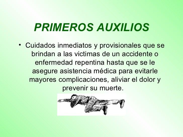 PRIMEROS AUXILIOS <ul><li>Cuidados inmediatos y provisionales que se brindan a las victimas de un accidente o enfermedad r...