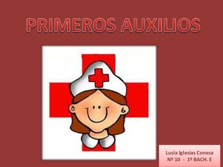 PRIMEROS AUXILIOS<br />Lucía Iglesias Conesa<br />Nº 10  -  1º BACH. E<br />