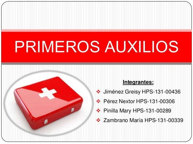 PRIMEROS AUXILIOS                 Integrantes:         Jiménez Greisy HPS-131-00436         Pérez Nextor HPS-131-00306  ...