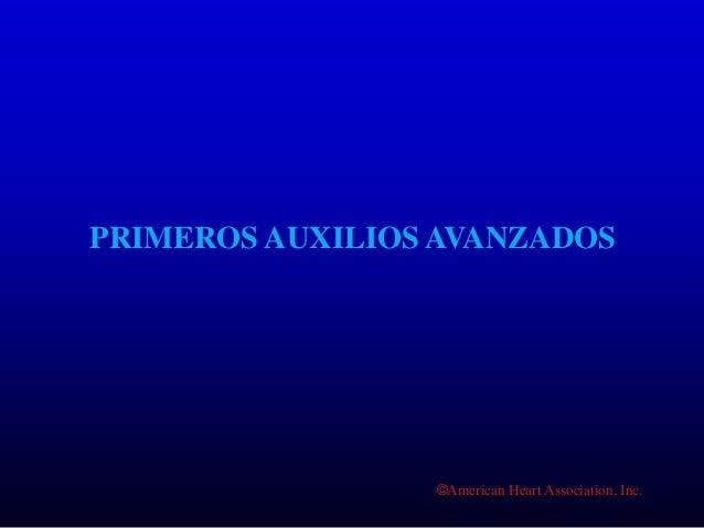 ©American Heart Association, Inc. PRIMEROS AUXILIOS AVANZADOS
