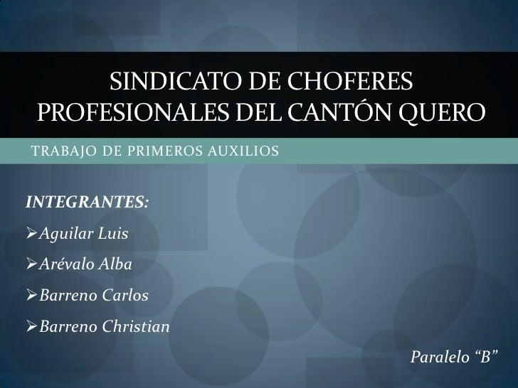 SINDICATO DE CHOFERES PROFESIONALES DEL CANTÓN QUEROTRABAJO DE PRIMEROS AUXILIOSINTEGRANTES:Aguilar LuisArévalo AlbaBar...
