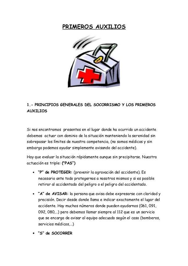 PRIMEROS AUXILIOS1.- PRINCIPIOS GENERALES DEL SOCORRISMO Y LOS PRIMEROSAUXILIOSSi nos encontramos presentes en el lugar do...