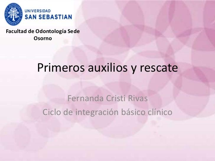 Facultad de Odontología Sede           Osorno           Primeros auxilios y rescate                    Fernanda Cristi Riv...