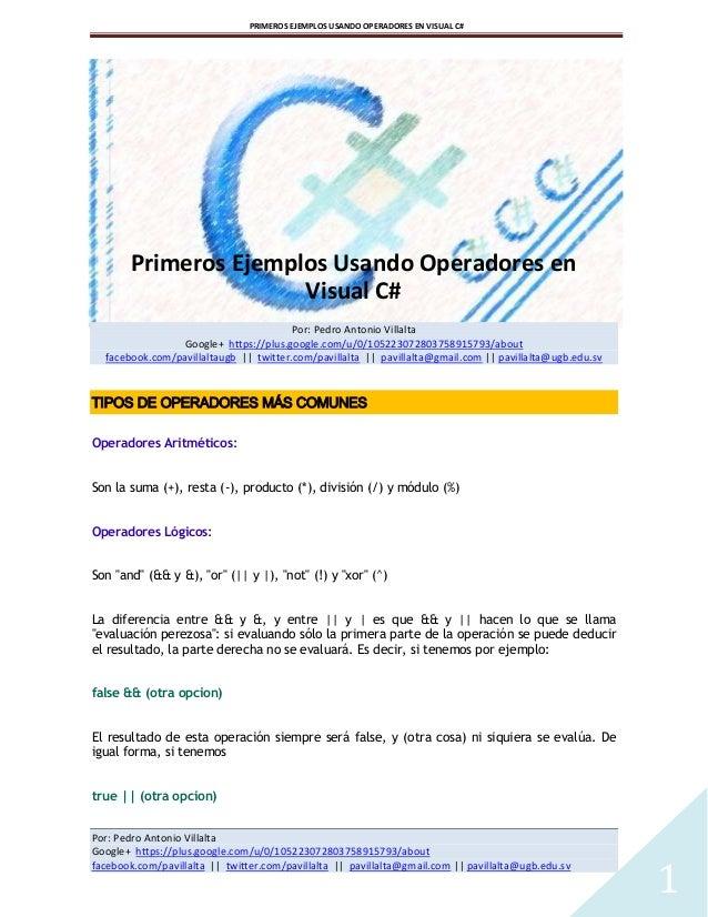 PRIMEROS EJEMPLOS USANDO OPERADORES EN VISUAL C#  Primeros Ejemplos Usando Operadores en Visual C# Por: Pedro Antonio Vill...