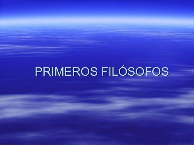 PRIMEROS FILÓSOFOS