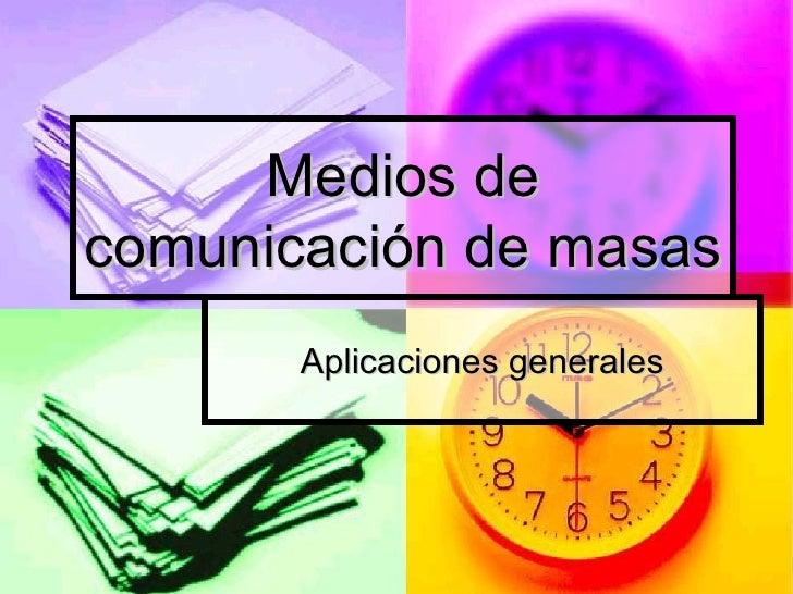 Medios de comunicación de masas Aplicaciones generales