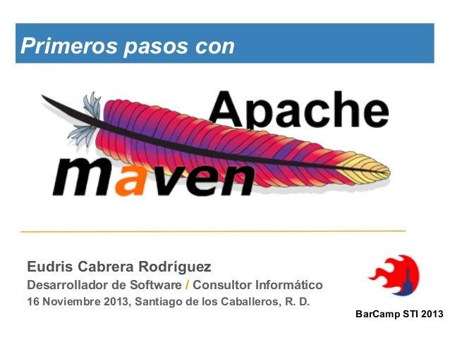 Primeros pasos con  Eudris Cabrera Rodríguez Desarrollador de Software / Consultor Informático 16 Noviembre 2013, Santiago...