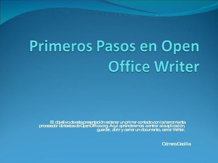 El objetivo de esta presentación es tener un primer contacto con la herramienta procesador de textos de OpenOffice.org. Aq...