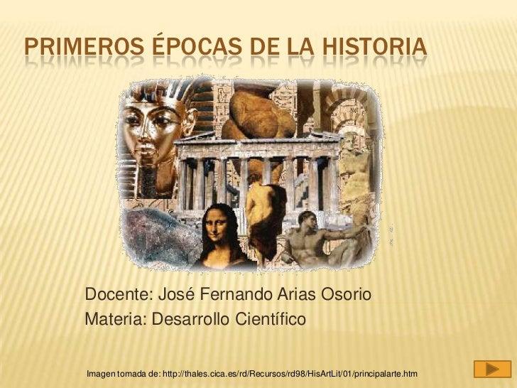 PRIMEROS ÉPOCAS DE LA HISTORIA    Docente: José Fernando Arias Osorio    Materia: Desarrollo Científico    Imagen tomada d...