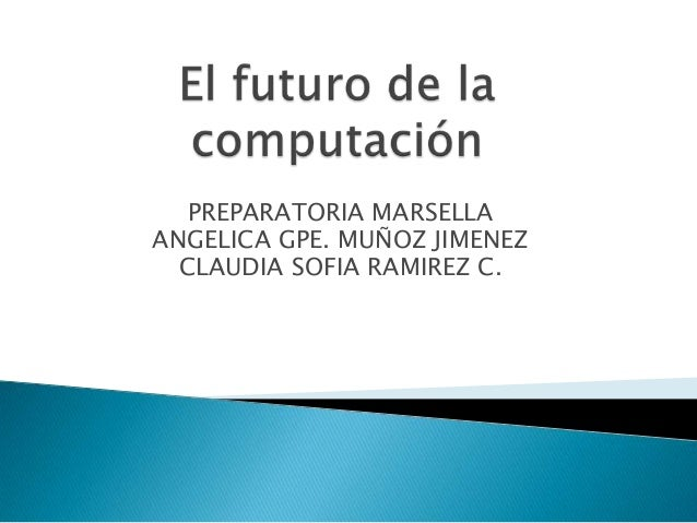 PREPARATORIA MARSELLA ANGELICA GPE. MUÑOZ JIMENEZ CLAUDIA SOFIA RAMIREZ C.